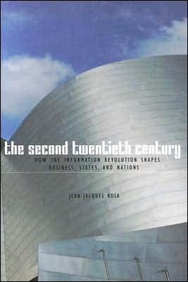 The Second Twentieth Century: How the Information Revolution Shapes Business, States, and Nations book written by Jean Jacques Rosa