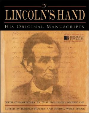 In Lincoln's Hand: His Original Manuscripts with Commentary by Distinguished Americans book written by Joshua Wolf Shenk