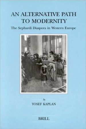 An Alternative Path to Modernity: The Sephardi Diaspora in Western Europe book written by Yosef Kaplan