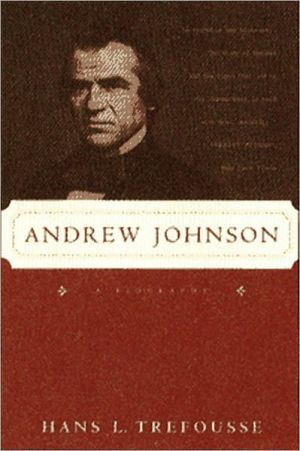 Andrew Johnson: A Biography book written by Hans L. Trefousse