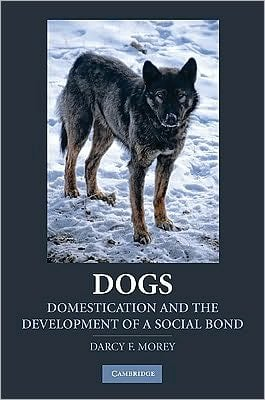 Dogs: Domestication and the Development of a Social Bond book written by Darcy Morey