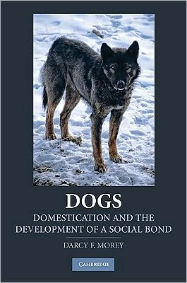 Dogs: Domestication and the Development of a Social Bond written by Darcy Morey