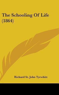 The Schooling of Life (1864) written by Tyrwhitt, Richard St John