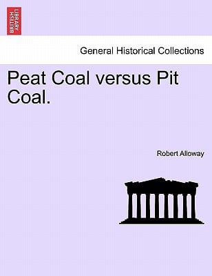 Peat Coal Versus Pit Coal. written by Robert Alloway , Alloway, Robert