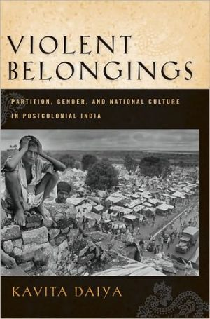 Violent Belongings: Partition, Gender, and National Culture in Postcolonial India written by Kavita Daiya