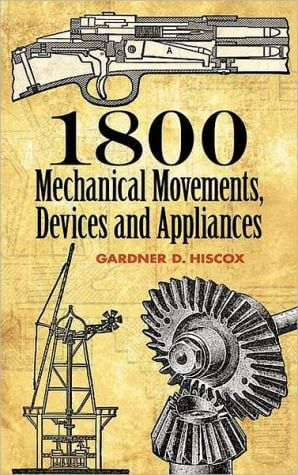 1800 Mechanical Movements, Devices and Appliances book written by Gardner D. Hiscox