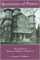 Questions of Power: The Politics of Women's Madness Narratives book written by Susan J. Hubert