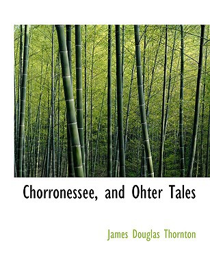 Chorronessee, and Ohter Tales written by Thornton, James Douglas