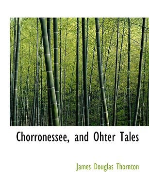 Chorronessee, and Ohter Tales book written by Thornton, James Douglas