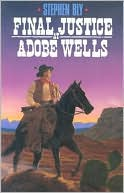 Final Justice at Adobe Wells book written by Stephen Bly