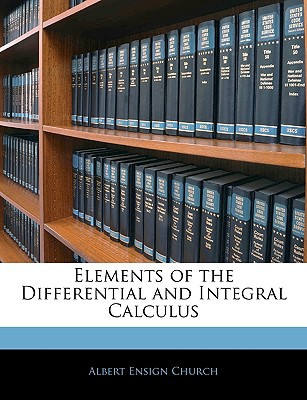 Elements of the Differential and Integral Calculus book written by Church, Albert Ensign
