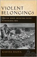 Violent Belongings: Partition, Gender, and National Culture in Postcolonial India book written by Kavita Daiya