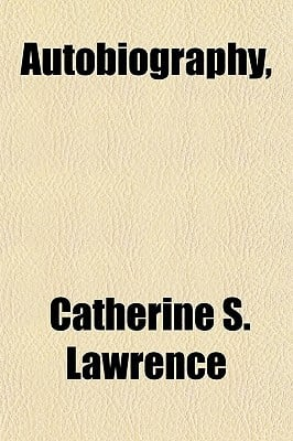 Autobiography, written by Lawrence, Catherine S.