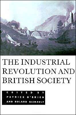 The Industrial Revolution and British Society book written by Patrick Karl O'Brien