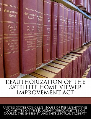 Reauthorization of the Satellite Home Viewer Improvement ACT written by United States Congress House of Represen