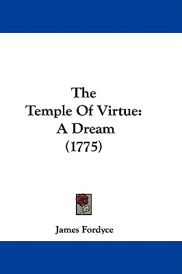 The Temple of Virtue: A Dream (1775) written by Fordyce, James