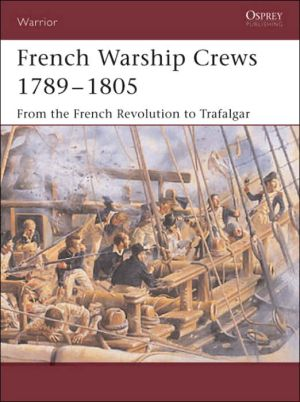 French Warship Crews 1792-1805: From the French Revolution to Trafalgar book written by Terry Crowdy