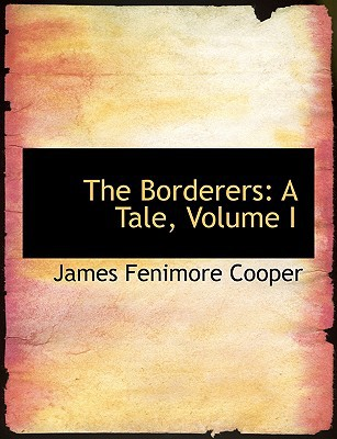 The Borderers: A Tale, Volume I (Large Print Edition) book written by Cooper, James Fenimore
