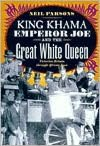 King Khama, Emperor Joe, and the Great White Queen: Victorian Britain through African Eyes book written by Neil Parsons