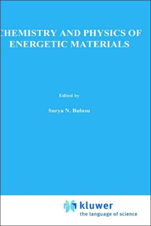 Chemistry and Physics of Energetic Materials book written by Surya N. Bulusu