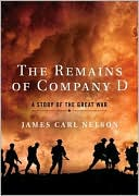 The Remains of Company D: A Story of the Great War book written by James Carl Nelson