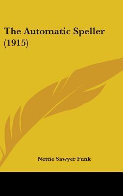 The Automatic Speller (1915) written by Funk, Nettie Sawyer