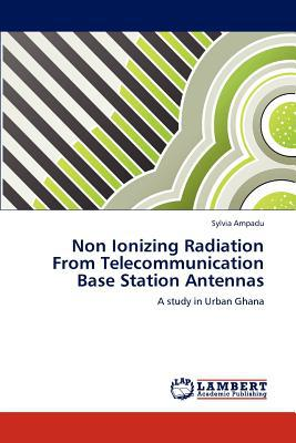 Non Ionizing Radiation from Telecommunication Base Station Antennas written by Sylvia Ampadu
