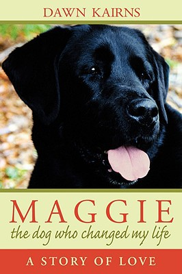 Maggie. the Dog Who Changed My Life:A Story of Love book written by Dawn M Kairns