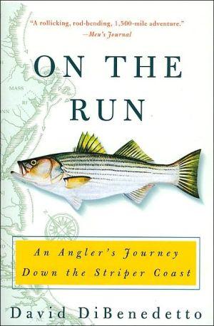 On the Run: An Angler's Journey Down the Striper Coast book written by David Dibenedetto