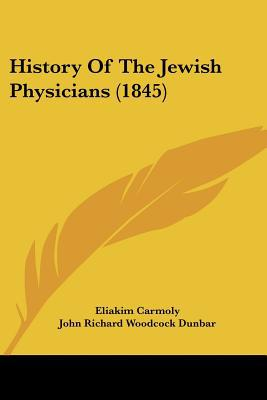 History Of The Jewish Physicians (1845) written by Eliakim Carmoly