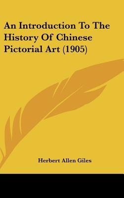 An Introduction To The History Of Chinese Pictorial Art (1905) written by Herbert Allen Giles