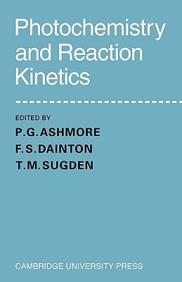 Photochemistry and Reaction Kinetics written by Sugden, T. M. , Ashmore, P. G. , Dainton, F. S.