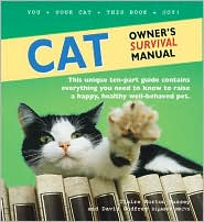 Cat Owner's Survival Manual: This Unique Ten-Part Guide Contains Everything You Need to Know to Raise a Happy, Healthy Well-Behaved Pet book written by Claire Horton-Bussey, David Godfrey