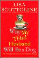 Why My Third Husband Will Be a Dog: The Amazing Adventures of an Ordinary Woman book written by Lisa Scottoline