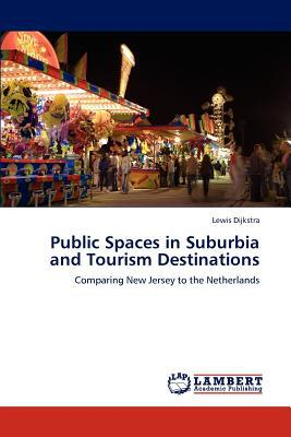 Public Spaces in Suburbia and Tourism Destinations written by Lewis Dijkstra