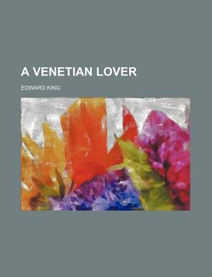 A Venetian Lover book written by King, Edward
