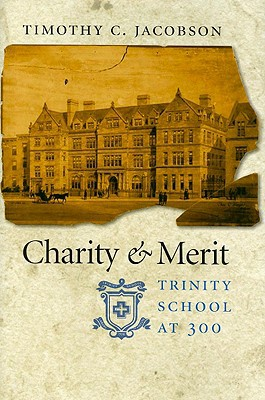 Charity & Merit: Trinity School at 300 book written by Timothy Jacobson
