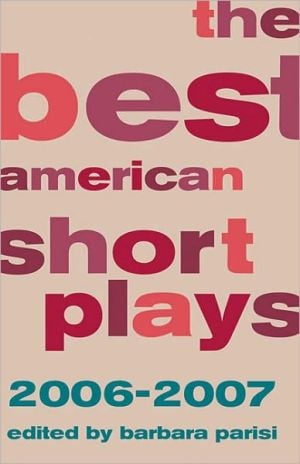 The Best American Short Plays 2006-2007 written by Barbara Parisi