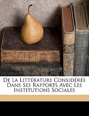 de La Litterature Consideree Dans Ses Rapports Avec Les Institutions Sociales book written by STA L, MADAME DE AN , Stael, Madame De
