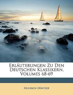 Erluterungen Zu Den Deutschen Klassikern, Volumes 68-69 book written by Dntzer, Heinrich