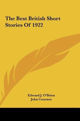 The Best British Short Stories of 1922 the Best British Short Stories of 1922 written by O'Brien, Edward J. , Cournos, John