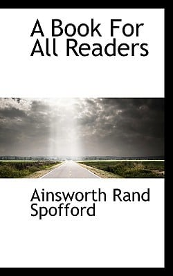 A Book for All Readers book written by Spofford, Ainsworth Rand