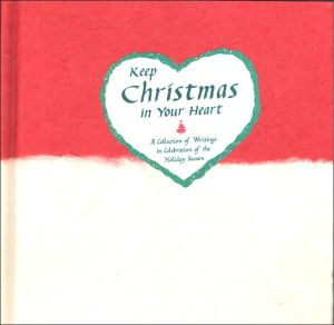 Keep Christmas in Your Heart: A Celebration of the Holiday Season book written by Gary Morris