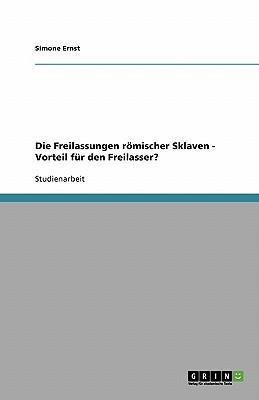 Die Freilassungen Romischer Sklaven - Vorteil Fur Den Freilasser? book written by Ernst, Simone