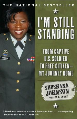 I'm Still Standing: From Captive U.S. Soldier to Free Citizen--My Journey Home book written by Shoshana Johnson