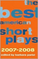 The Best American Short Plays 2007-2008 written by Barbara Parisi