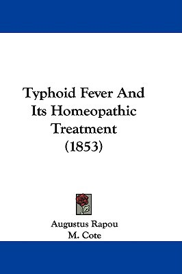 Typhoid Fever and Its Homeopathic Treatment (1853) written by Rapou, Augustus , Cote, M.