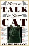 How to Talk to Your Cat book written by Claire Bessant