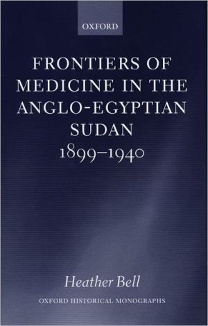 Frontiers of Medicine in the Anglo-Egyptian Sudan, 1899-1940 book written by Heather Bell