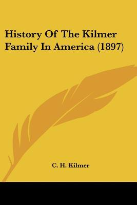 History Of The Kilmer Family In America (1897) written by C. H. Kilmer